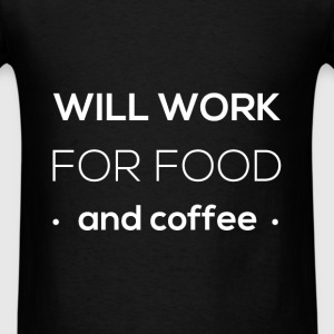Will work for food. And coffee. - Men's T-Shirt