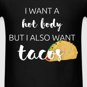 I want a hot body but also want tacos - Men's T-Shirt