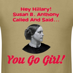 Hey Hillary! Susan B Anthony Called - Men's T-Shirt