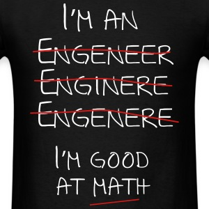 I'm an engineer spelling mistake. I'm good at math T-Shirts - Men's T-Shirt