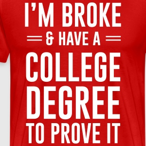 I'm broke and have a college degree to prove it T-Shirts - Men's Premium T-Shirt