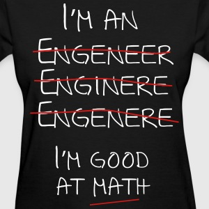 I'm an engineer spelling mistake. I'm good at math T-Shirts - Women's T-Shirt