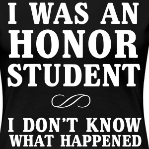 I was an honor student I don't know what happened T-Shirts - Women's Premium T-Shirt