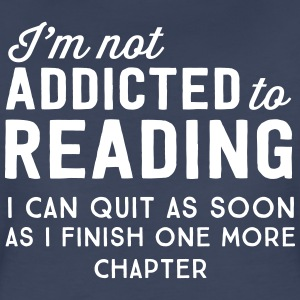 I'm not addicted to reading. I can quit. One more T-Shirts - Women's Premium T-Shirt