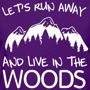 Let's run away and live in the woods T-Shirts - Women's T-Shirt