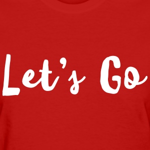 Let's go T-Shirts - Women's T-Shirt