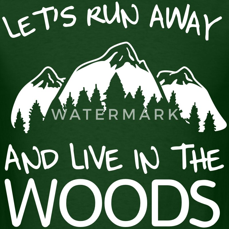 Let's run away and live in the woods T-Shirts - Men's T-Shirt