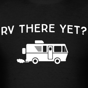 RV there yet? T-Shirts - Men's T-Shirt