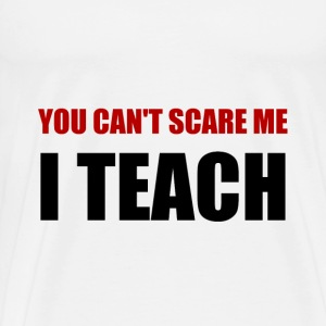 Scare Me I Teach - Men's Premium T-Shirt