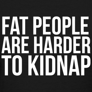 Fat people are harder to kidnap T-Shirts - Women's T-Shirt