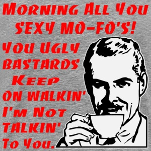 Retro Morning All You Sexy Mo-Fo's  - Men's Premium T-Shirt
