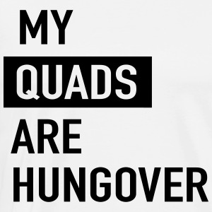 My quads are hungover T-Shirts - Men's Premium T-Shirt