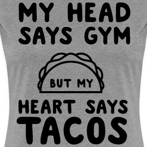 My head says gym but my heart says tacos T-Shirts - Women's Premium T-Shirt