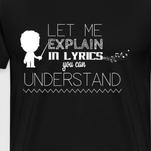 Let Me Explain in Song Ly T-Shirts - Men's Premium T-Shirt