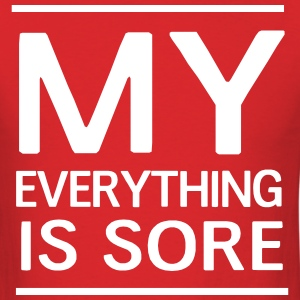My everything is sore T-Shirts - Men's T-Shirt