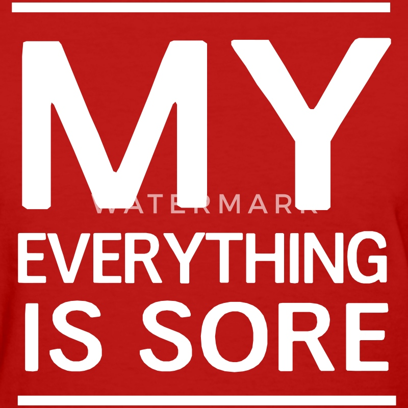 My everything is sore T-Shirts - Women's T-Shirt