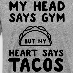 My head says gym but my heart says tacos T-Shirts - Men's Premium T-Shirt
