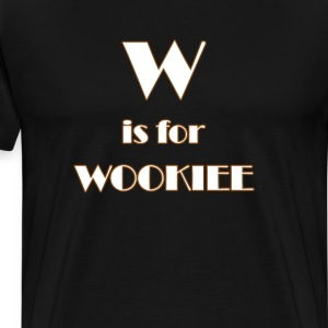 W is for Wookie T-shirt T-Shirts - Men's Premium T-Shirt