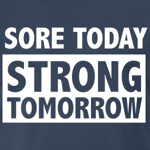 Sore today strong tomorrow T-Shirts - Men's Premium T-Shirt