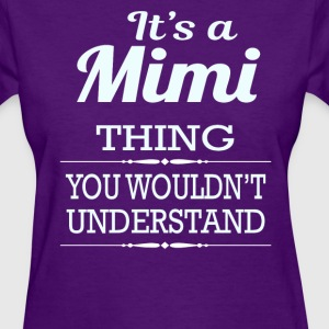 It's a Mimi thing you wouldn't understand - Women's T-Shirt