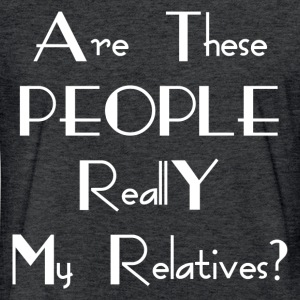 REALLY MY RELATIVES FUNNY T-Shirts - Fitted Cotton/Poly T-Shirt by Next Level