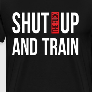Shut Up and Train Funny Fitness T-shirt T-Shirts - Men's Premium T-Shirt