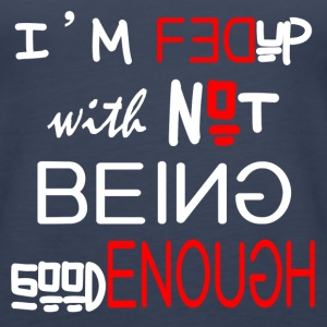 NOT BEING GOOD ENOUGH Tanks - Women's Premium Tank Top
