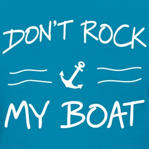 Don't rock my boat T-Shirts - Women's T-Shirt