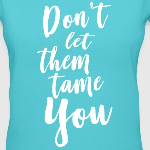 Don't let them tame you T-Shirts - Women's V-Neck T-Shirt