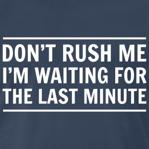 Don't rush me I'm waiting for the last minute T-Shirts - Men's Premium T-Shirt
