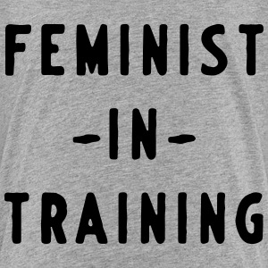 Feminist in Training Baby & Toddler Shirts - Toddler Premium T-Shirt