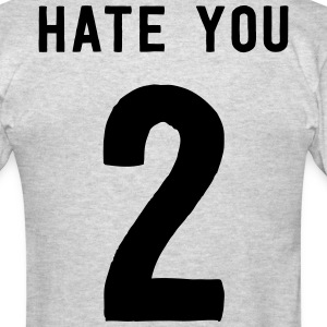 Hate you 2 T-Shirts - Men's T-Shirt