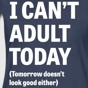 I can't adult today. Tomorrow doesn't look good T-Shirts - Women's Premium T-Shirt