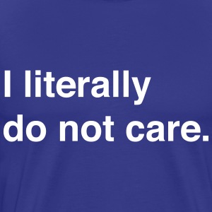 I literally do not care T-Shirts - Men's Premium T-Shirt