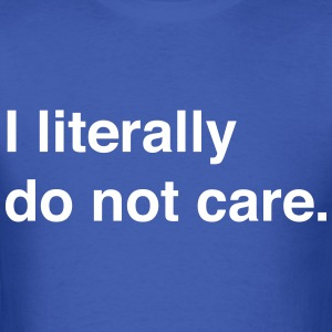 I literally do not care T-Shirts - Men's T-Shirt