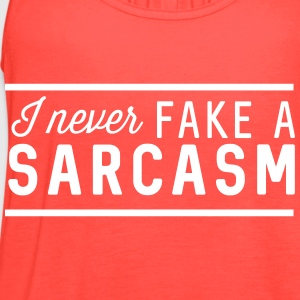 I never fake a sarcasm Tanks - Women's Flowy Tank Top by Bella