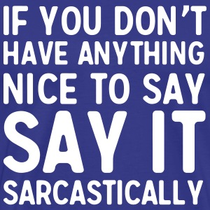 Don't have anything nice to say. Say it sarcastic T-Shirts - Men's Premium T-Shirt