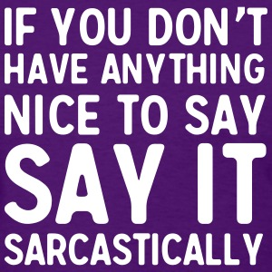 Don't have anything nice to say. Say it sarcastic T-Shirts - Women's T-Shirt