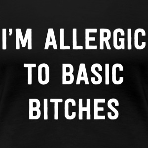 I'm allergic to basic bitches T-Shirts - Women's Premium T-Shirt
