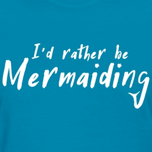 I'd rather be mermaiding T-Shirts - Women's T-Shirt