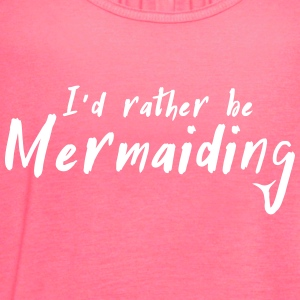I'd rather be mermaiding Tanks - Women's Flowy Tank Top by Bella