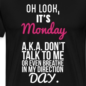 Oh Look It is Monday Funny I Hate Monday T-shirt T-Shirts - Men's Premium T-Shirt