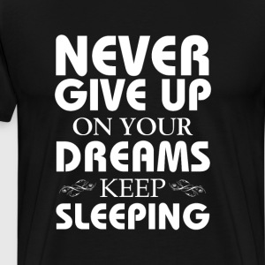 Keep on Sleeping for Your Dreams Funny T-shirt T-Shirts - Men's Premium T-Shirt