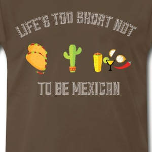 Life is too Short Not to be Mexican Funny Graphic  T-Shirts - Men's Premium T-Shirt