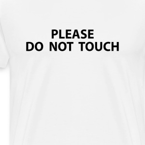 Please Do Not Touch Funny T-shirt T-Shirts - Men's Premium T-Shirt