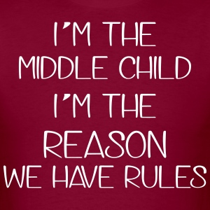 I'm the middle child. The reason we have rules T-Shirts - Men's T-Shirt
