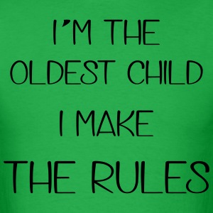 I'm The Oldest Child I Make The Rules T-Shirts - Men's T-Shirt