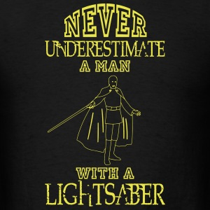 NEVER UNDERESTIMATE A MAN WITH A LIGHTSABER! T-Shirts - Men's T-Shirt