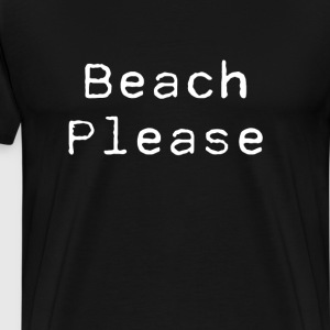 Beach Please Funny Vacation Lover T-shirt T-Shirts - Men's Premium T-Shirt