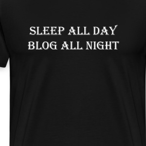 Sleep All Day Blog All Night Bloggers Writing Tee T-Shirts - Men's Premium T-Shirt